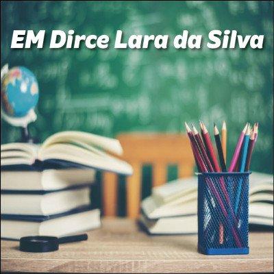 EM Dirce Lara da Silva